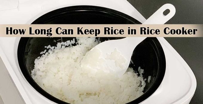 How Long Can You Keep Rice in A Rice Cooker?
