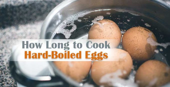 How Long to Cook Hard Boiled Eggs? – Easiest Guideline for Newbies
