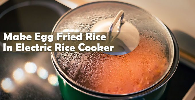 How To Make Egg Fried Rice In Electric Rice Cooker?